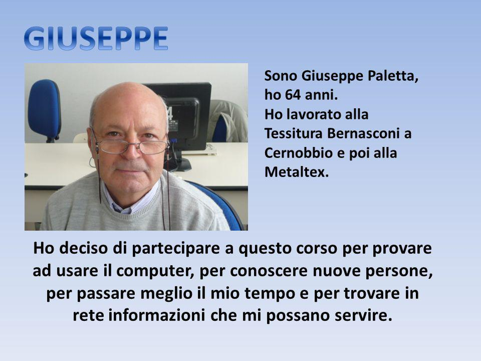 GIUSEPPE Sono Giuseppe Paletta, ho 64 anni. Ho lavorato alla Tessitura Bernasconi a Cernobbio e poi alla Metaltex.