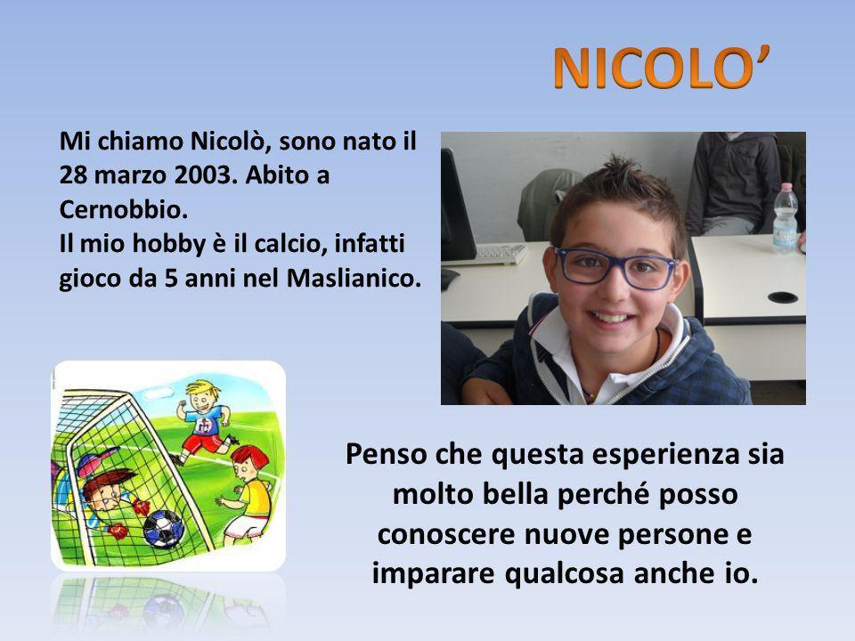 NICOLO' Mi chiamo Nicolò, sono nato il 28 marzo 2003. Abito a Cernobbio. Il mio hobby è il calcio, infatti gioco da 5 anni nel Maslianico.