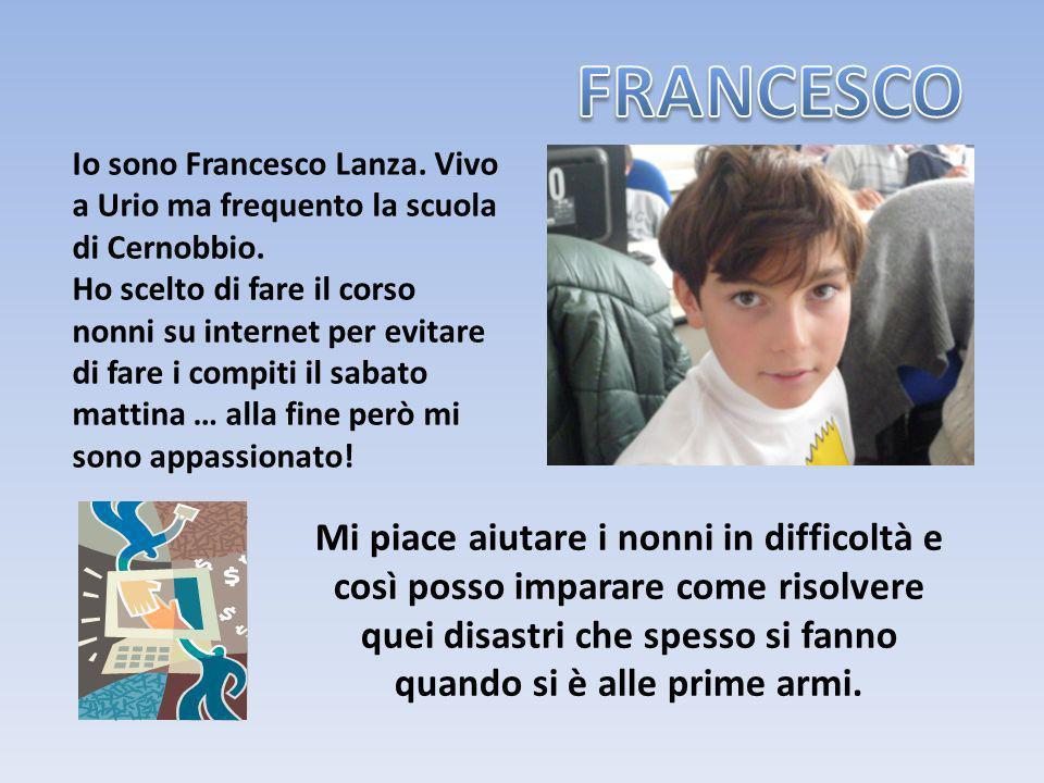 FRANCESCO Io sono Francesco Lanza. Vivo a Urio ma frequento la scuola di Cernobbio.