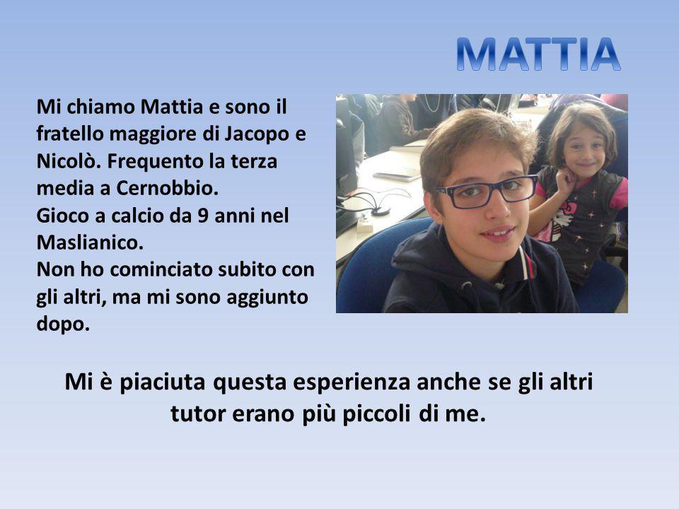 MATTIA Mi chiamo Mattia e sono il fratello maggiore di Jacopo e Nicolò. Frequento la terza media a Cernobbio.