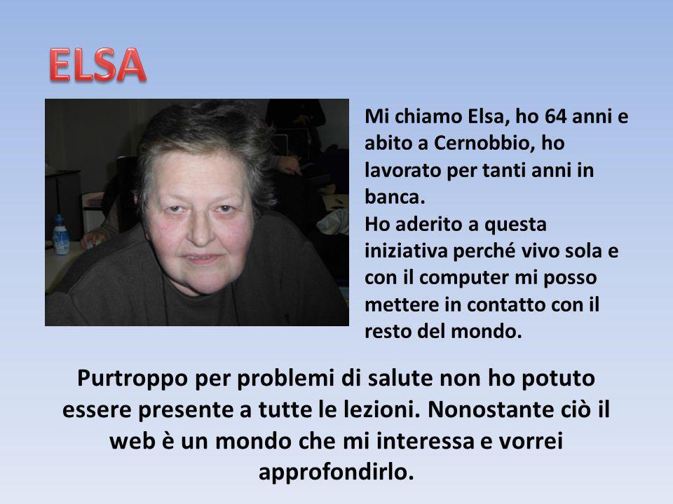 ELSA Mi chiamo Elsa, ho 64 anni e abito a Cernobbio, ho lavorato per tanti anni in banca.