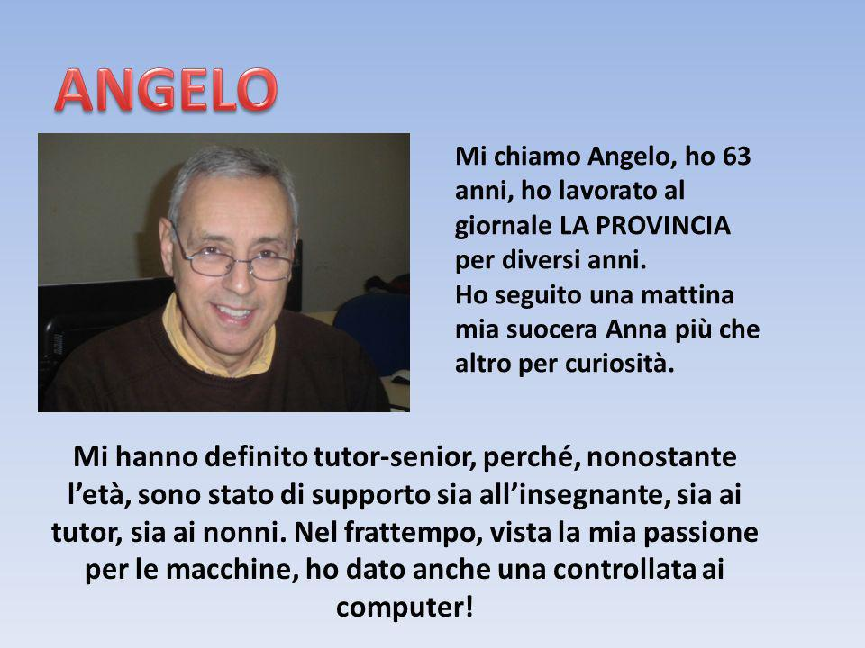 ANGELO Mi chiamo Angelo, ho 63 anni, ho lavorato al giornale LA PROVINCIA per diversi anni.