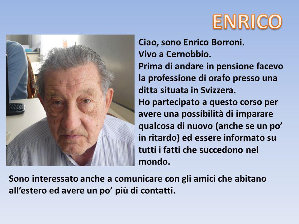 ENRICO Ciao, sono Enrico Borroni. Vivo a Cernobbio.