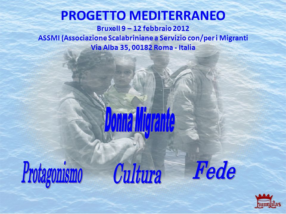 PROGETTO MEDITERRANEO Bruxell 9 – 12 febbraio 2012 ASSMI (Associazione Scalabriniane a Servizio con/per i Migranti Via Alba 35, 00182 Roma - Italia