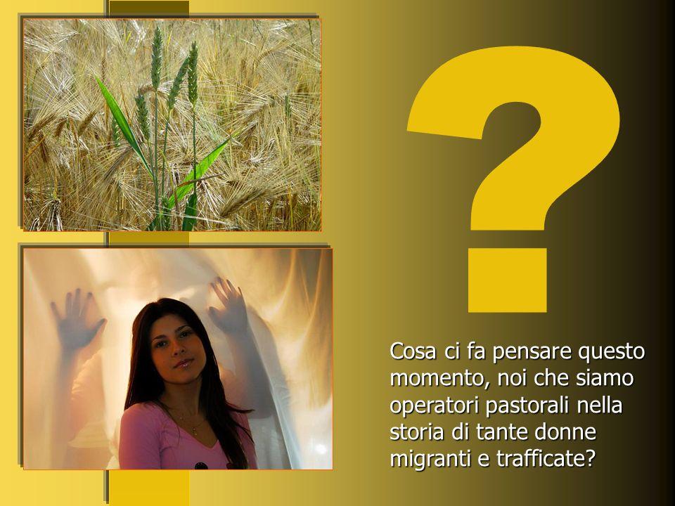 Cosa ci fa pensare questo momento, noi che siamo operatori pastorali nella storia di tante donne migranti e trafficate
