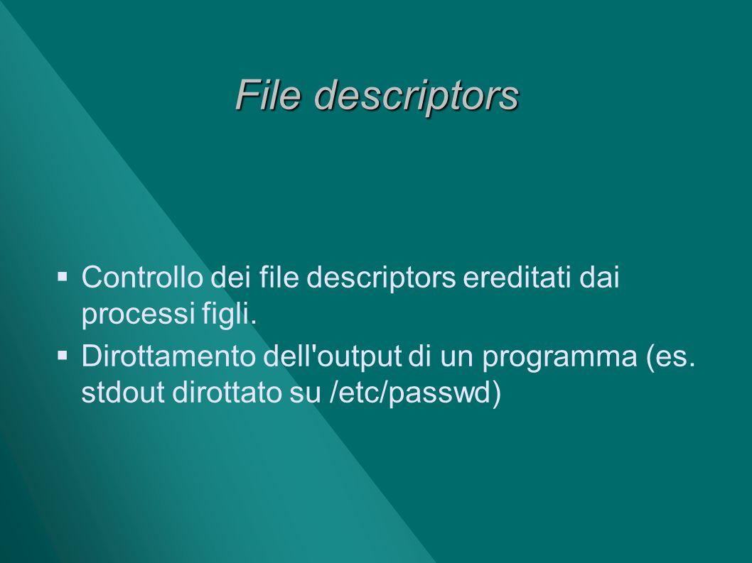 File descriptors Controllo dei file descriptors ereditati dai processi figli.