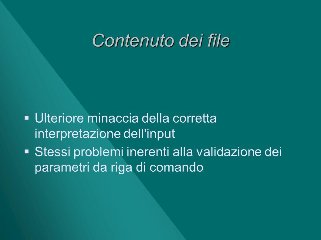 Contenuto dei file Ulteriore minaccia della corretta interpretazione dell input.