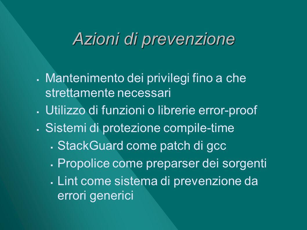 Azioni di prevenzione Mantenimento dei privilegi fino a che strettamente necessari. Utilizzo di funzioni o librerie error-proof.