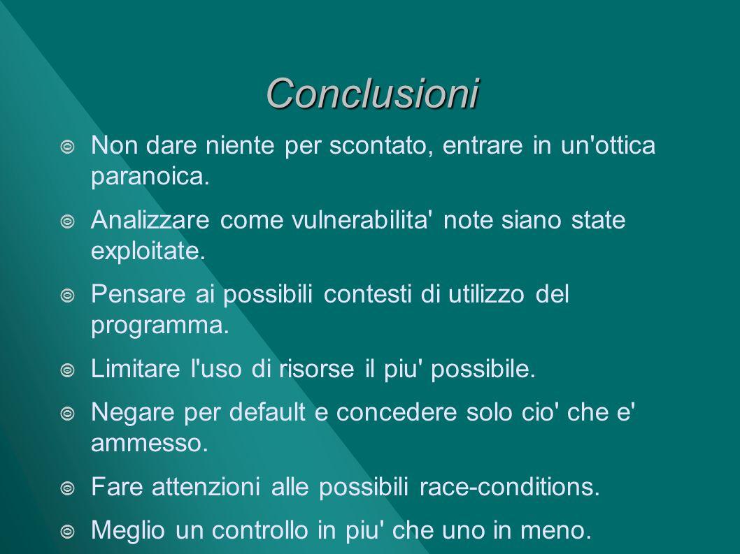 Conclusioni Non dare niente per scontato, entrare in un ottica paranoica. Analizzare come vulnerabilita note siano state exploitate.