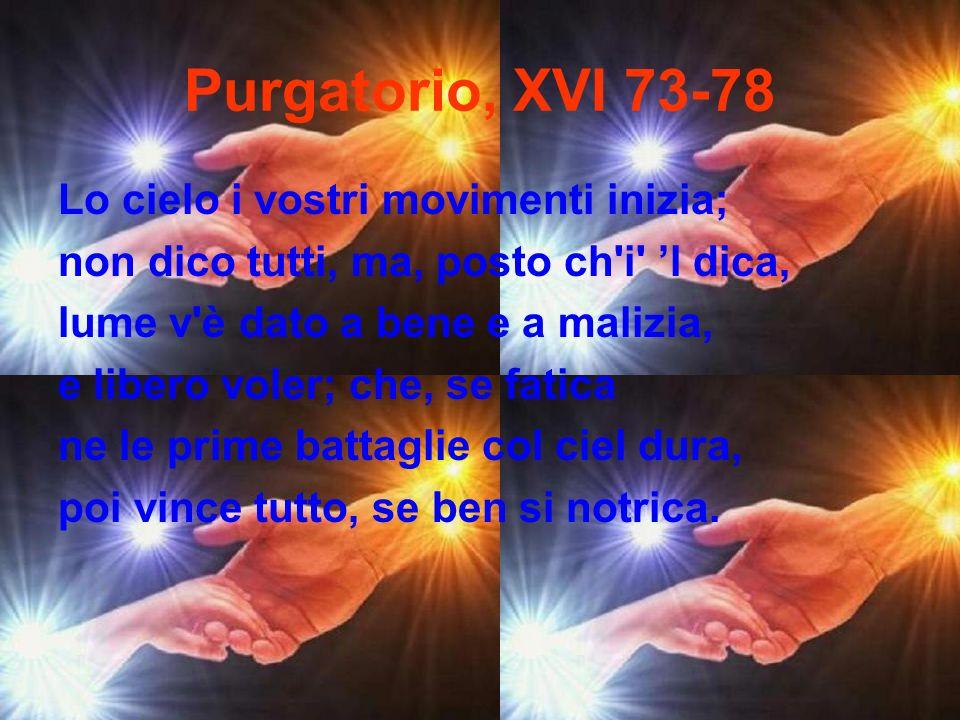 Purgatorio, XVI 73-78 Lo cielo i vostri movimenti inizia;