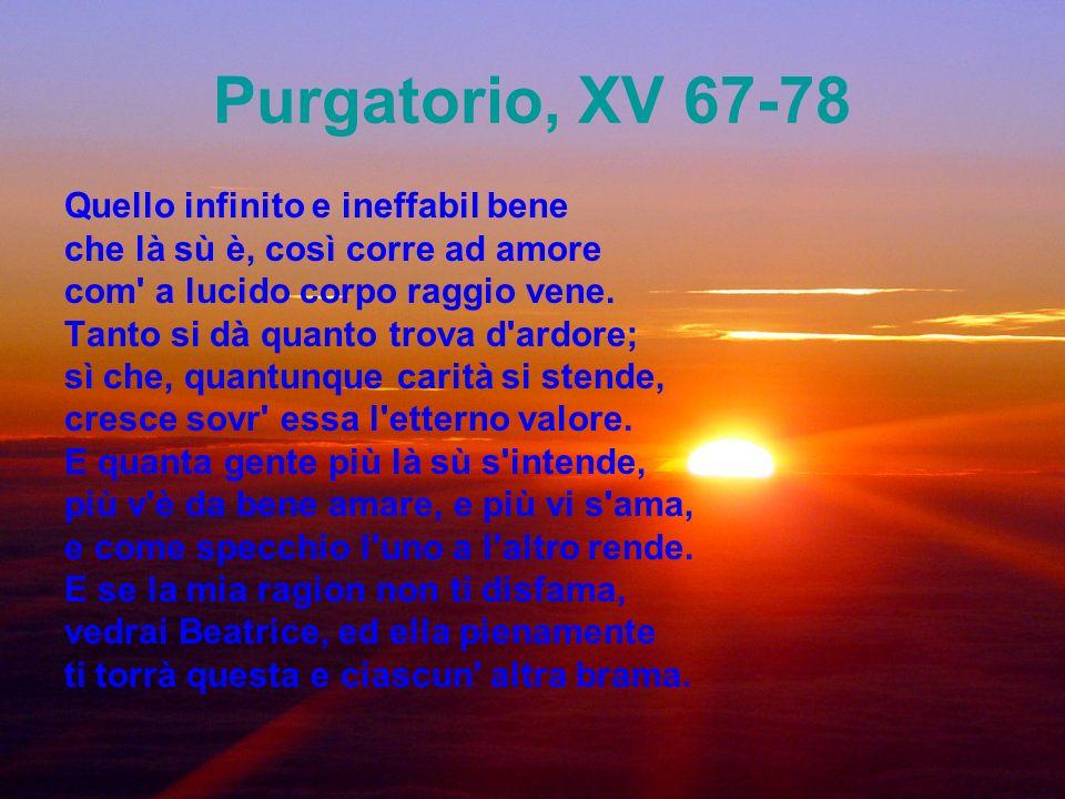 Purgatorio, XV 67-78 Quello infinito e ineffabil bene