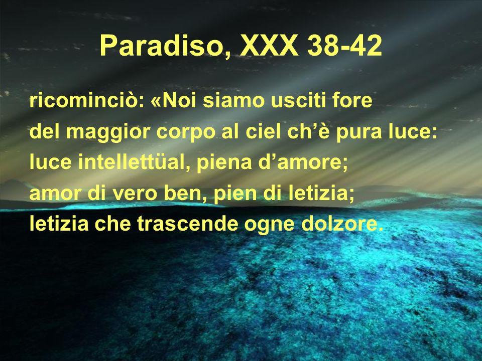 Paradiso, XXX 38-42 ricominciò: «Noi siamo usciti fore
