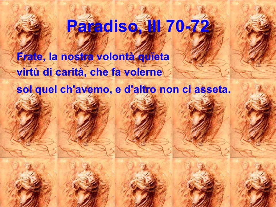 Paradiso, III 70-72 Frate, la nostra volontà quïeta
