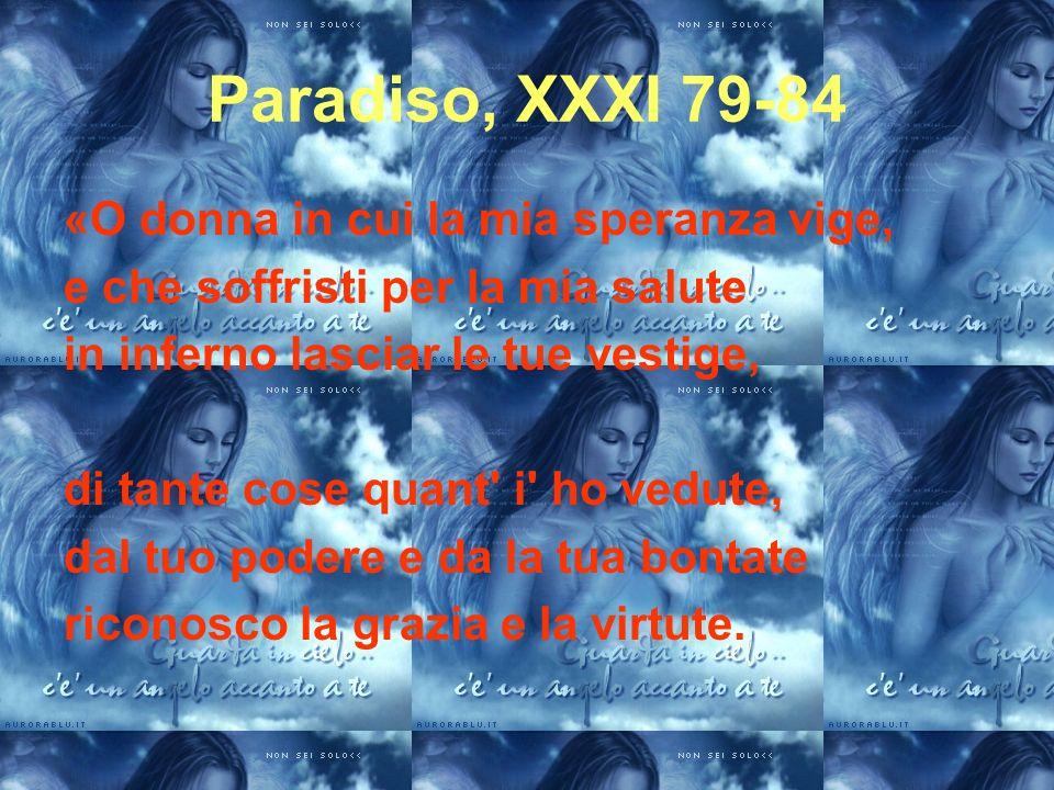Paradiso, XXXI 79-84 «O donna in cui la mia speranza vige,