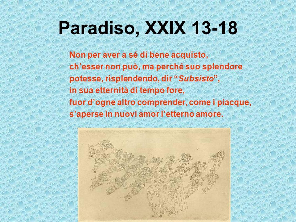 Paradiso, XXIX 13-18 Non per aver a sé di bene acquisto,