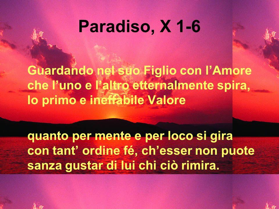 Paradiso, X 1-6 Guardando nel suo Figlio con l'Amore che l'uno e l'altro etternalmente spira, lo primo e ineffabile Valore.