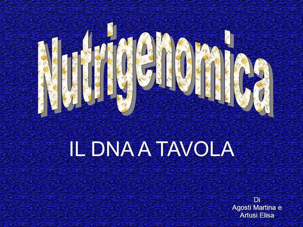 Nutrigenomica IL DNA A TAVOLA Di Agosti Martina e Artusi Elisa