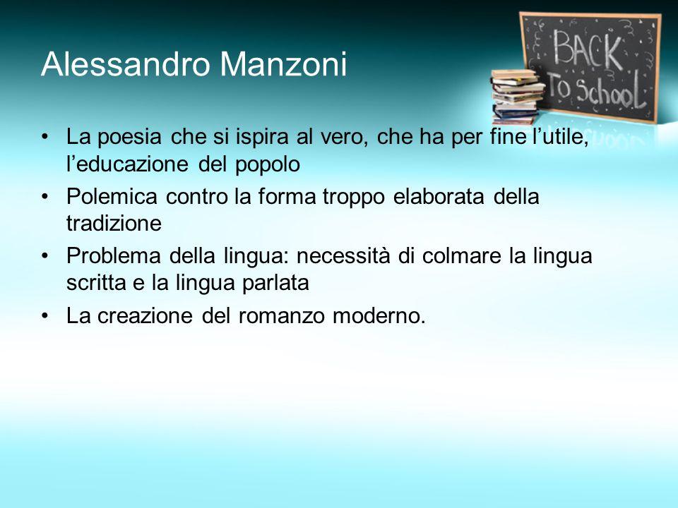 Alessandro Manzoni La poesia che si ispira al vero, che ha per fine l'utile, l'educazione del popolo.