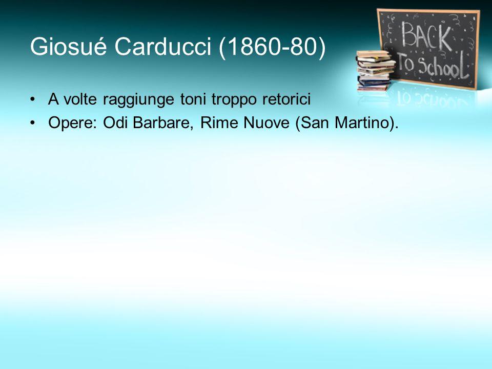 Giosué Carducci (1860-80) A volte raggiunge toni troppo retorici