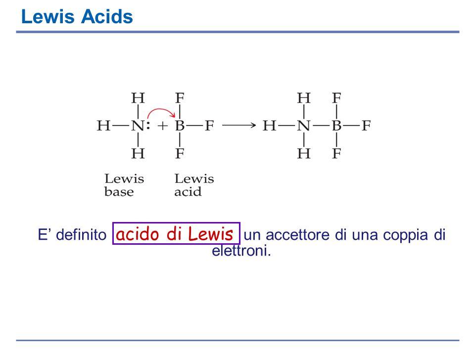 E' definito acido di Lewis un accettore di una coppia di elettroni.