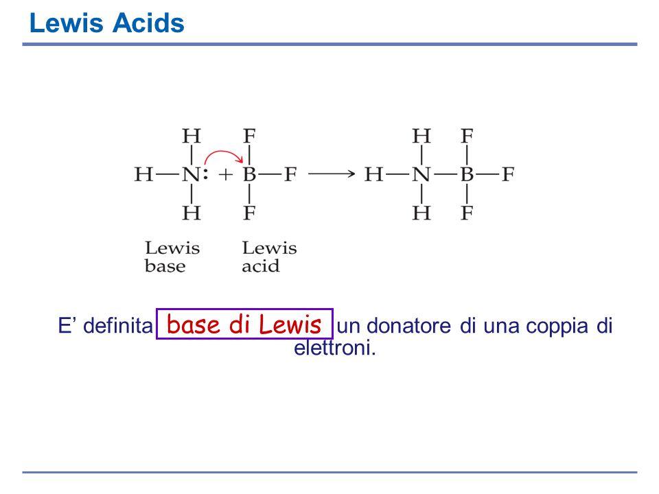 E' definita base di Lewis un donatore di una coppia di elettroni.