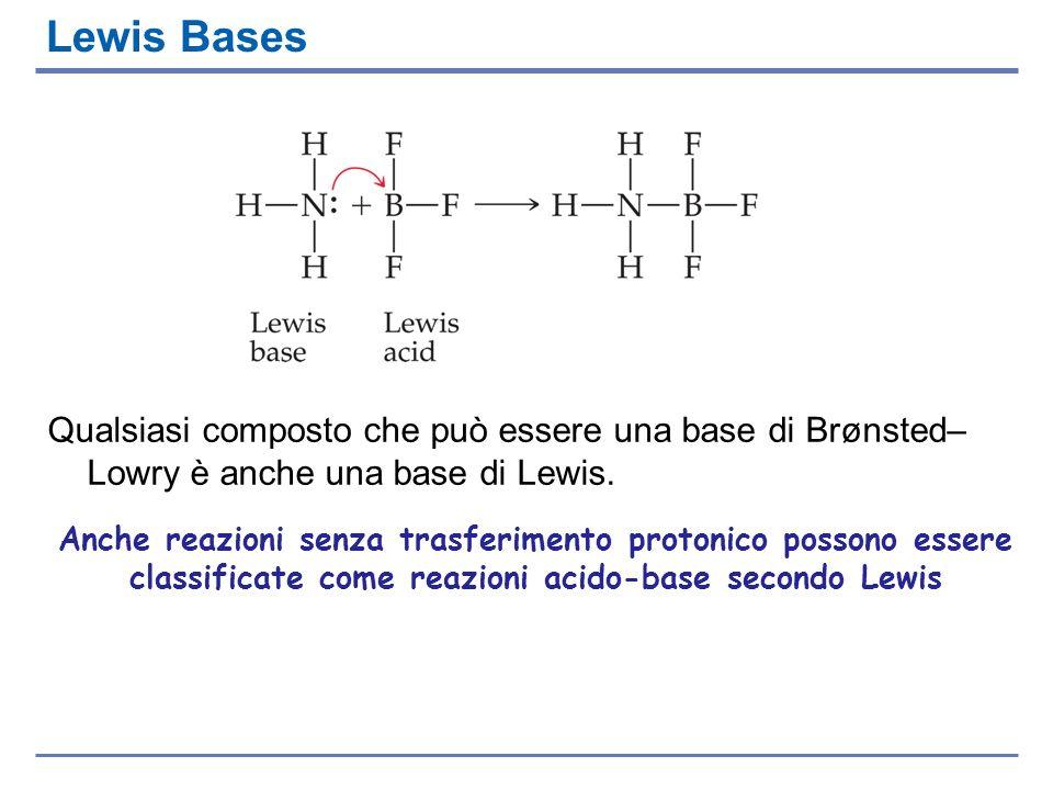 Lewis Bases Qualsiasi composto che può essere una base di Brønsted–Lowry è anche una base di Lewis.