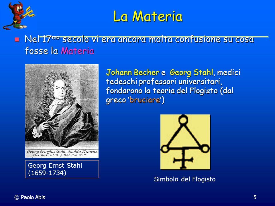 La Materia Nel 17mo secolo vi era ancora molta confusione su cosa fosse la Materia.