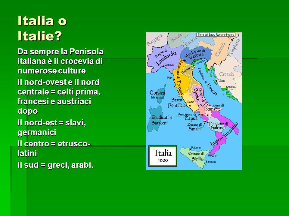 Italia o Italie Da sempre la Penisola italiana è il crocevia di numerose culture.