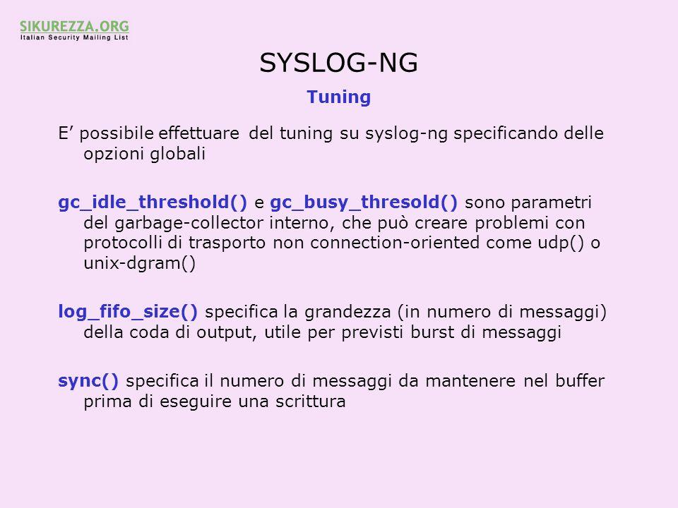 SYSLOG-NG Tuning. E' possibile effettuare del tuning su syslog-ng specificando delle opzioni globali.