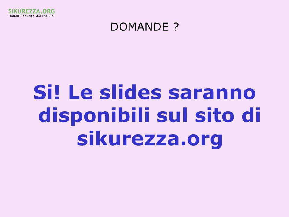 Si! Le slides saranno disponibili sul sito di sikurezza.org