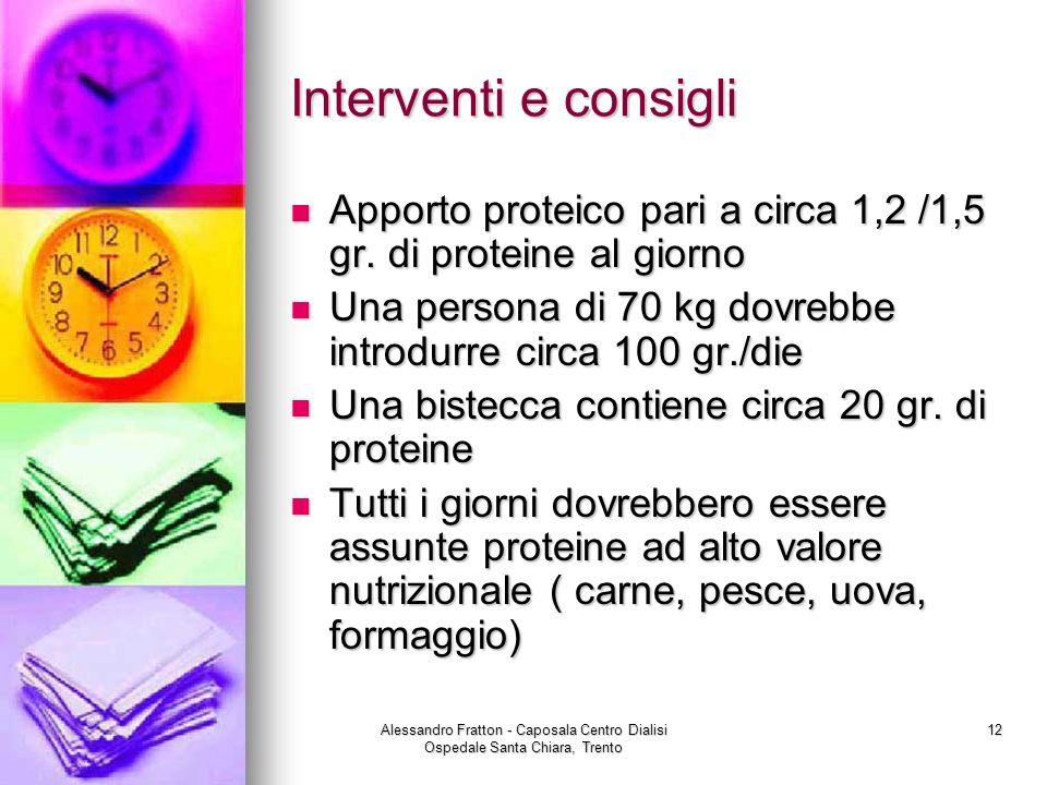 Interventi e consigli Apporto proteico pari a circa 1,2 /1,5 gr. di proteine al giorno. Una persona di 70 kg dovrebbe introdurre circa 100 gr./die.