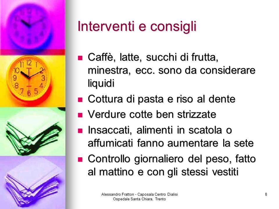 Interventi e consigli Caffè, latte, succhi di frutta, minestra, ecc. sono da considerare liquidi. Cottura di pasta e riso al dente.
