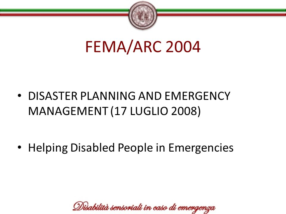 FEMA/ARC 2004DISASTER PLANNING AND EMERGENCY MANAGEMENT (17 LUGLIO 2008) Helping Disabled People in Emergencies.