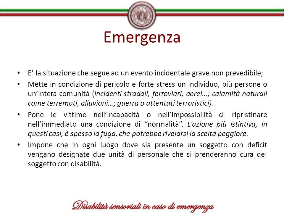 Emergenza E' la situazione che segue ad un evento incidentale grave non prevedibile;