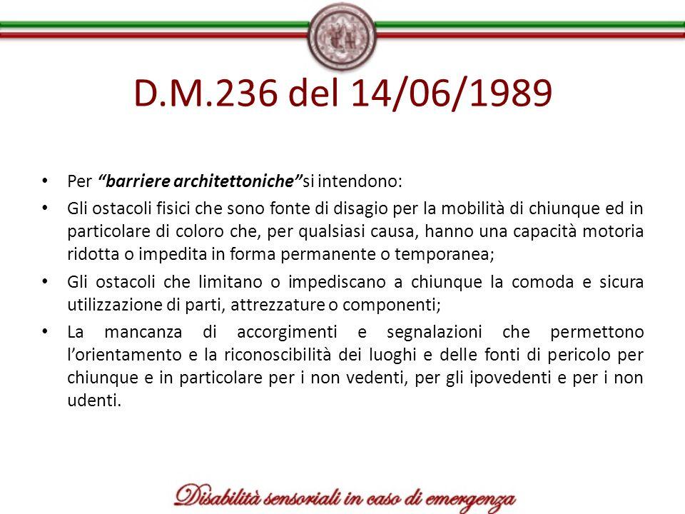 D.M.236 del 14/06/1989 Per barriere architettoniche si intendono: