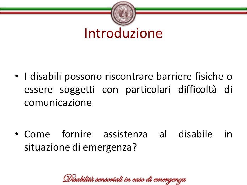 Introduzione I disabili possono riscontrare barriere fisiche o essere soggetti con particolari difficoltà di comunicazione.