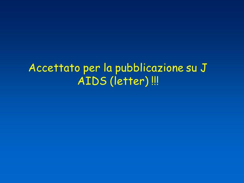 Accettato per la pubblicazione su J AIDS (letter) !!!