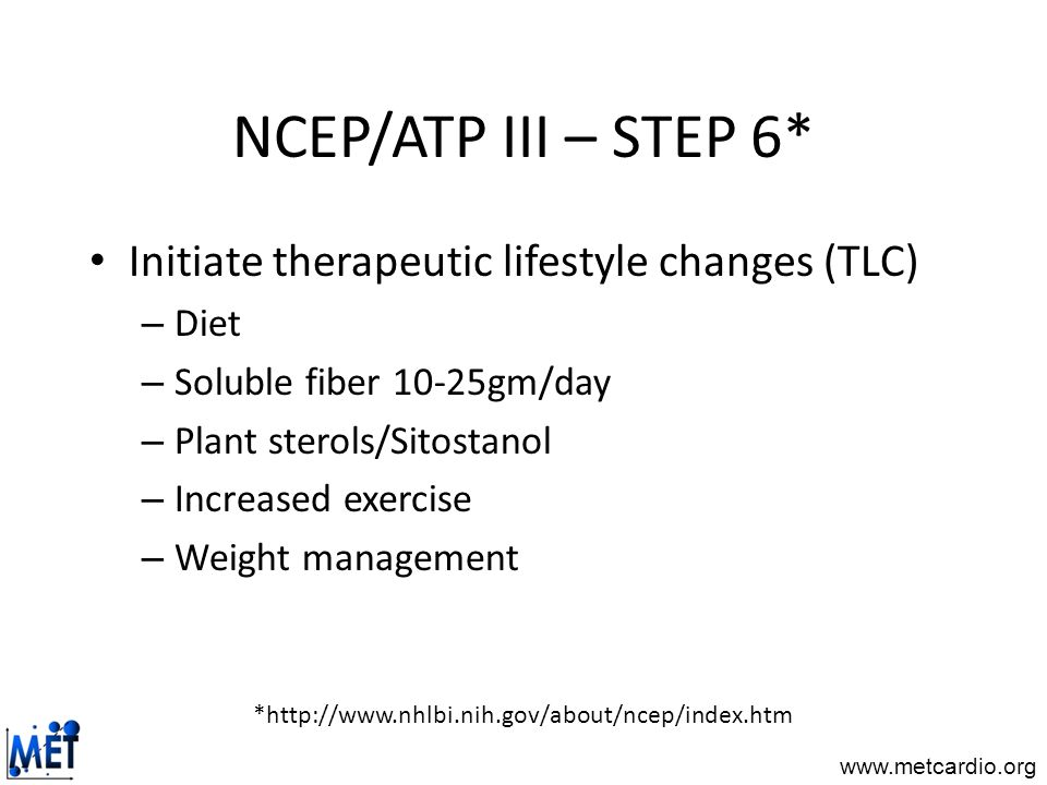 NCEP/ATP III – STEP 6* Initiate therapeutic lifestyle changes (TLC)