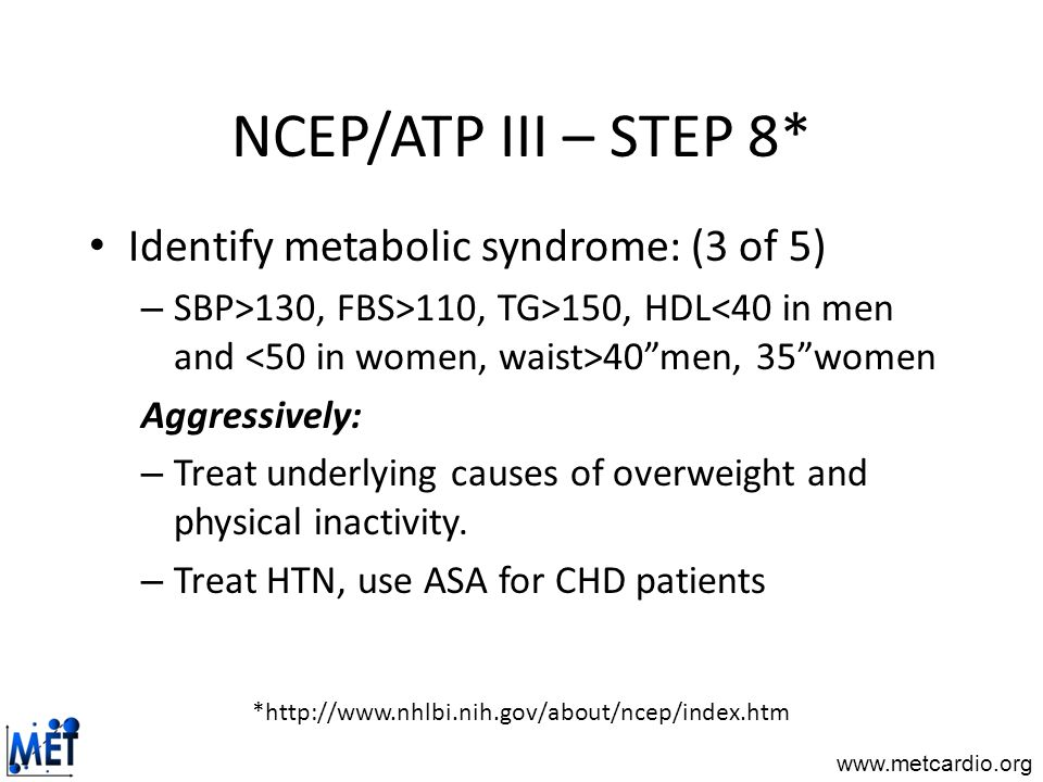 NCEP/ATP III – STEP 8* Identify metabolic syndrome: (3 of 5)