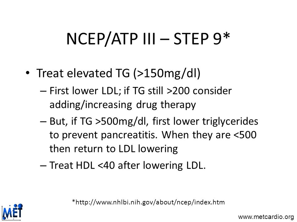 NCEP/ATP III – STEP 9* Treat elevated TG (>150mg/dl)