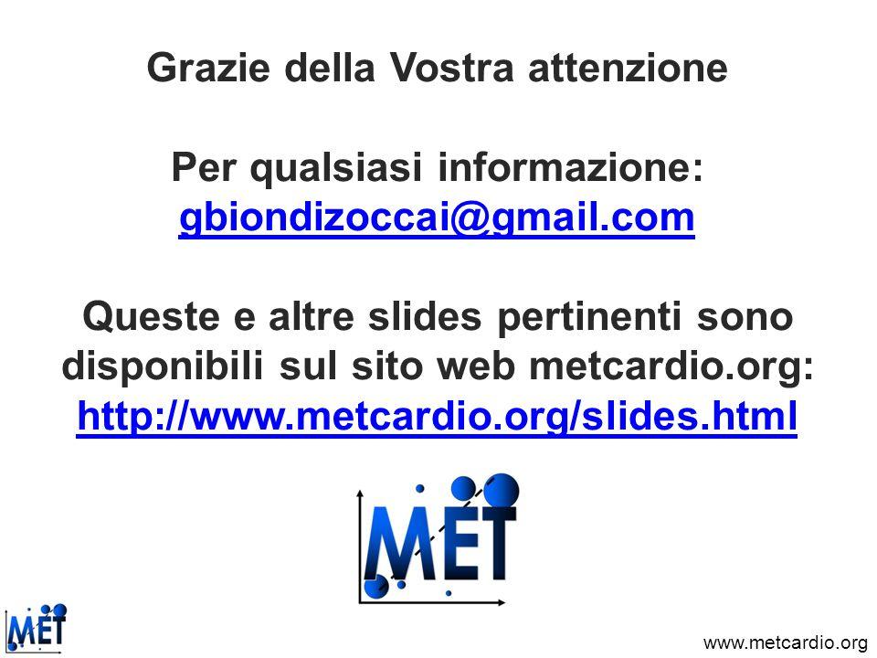 Grazie della Vostra attenzione Per qualsiasi informazione: gbiondizoccai@gmail.com Queste e altre slides pertinenti sono disponibili sul sito web metcardio.org: http://www.metcardio.org/slides.html