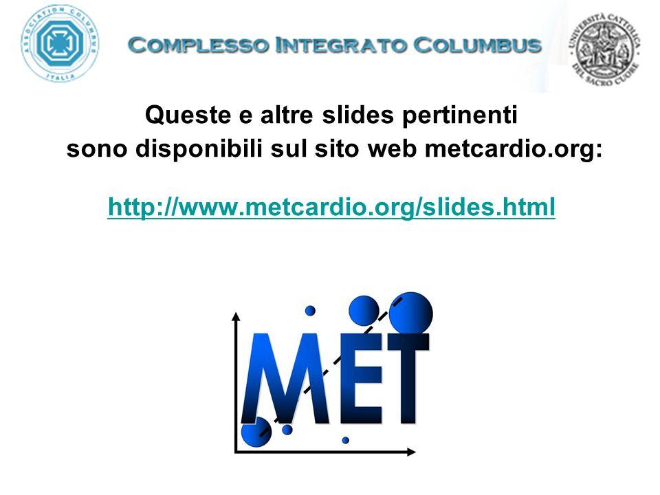 Queste e altre slides pertinenti sono disponibili sul sito web metcardio.org: http://www.metcardio.org/slides.html