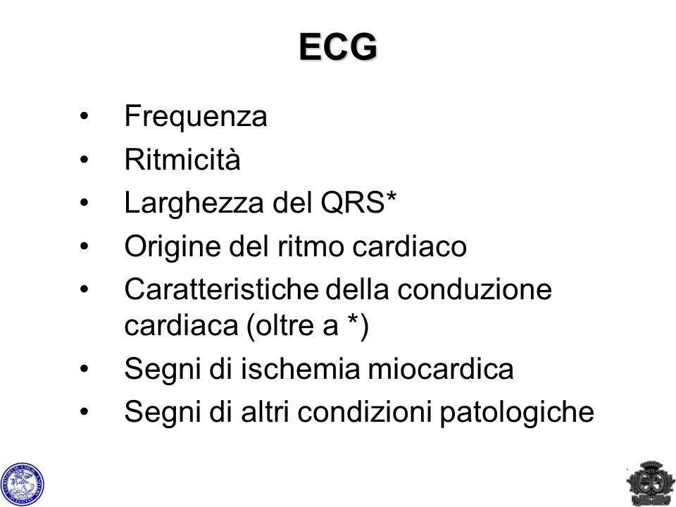 ECG Frequenza Ritmicità Larghezza del QRS* Origine del ritmo cardiaco