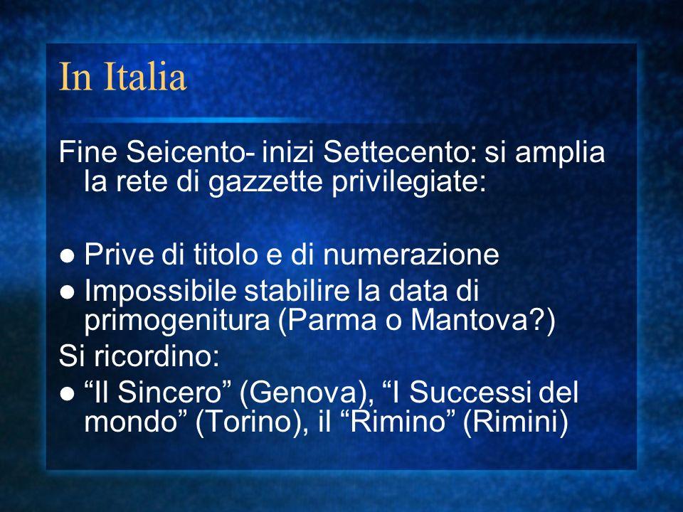 In Italia Fine Seicento- inizi Settecento: si amplia la rete di gazzette privilegiate: Prive di titolo e di numerazione.
