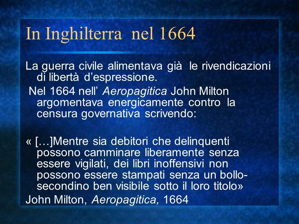 In Inghilterra nel 1664 La guerra civile alimentava già le rivendicazioni di libertà d'espressione.