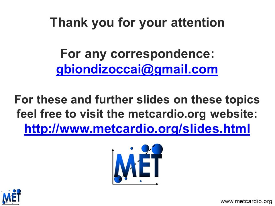 Thank you for your attention For any correspondence: For these and further slides on these topics feel free to visit the metcardio.org website: