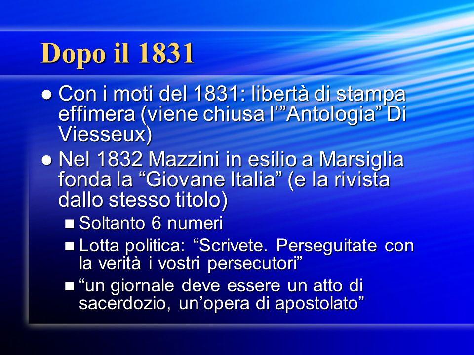 Dopo il 1831 Con i moti del 1831: libertà di stampa effimera (viene chiusa l' Antologia Di Viesseux)