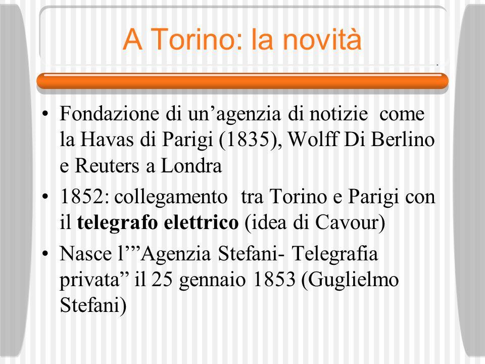 A Torino: la novità Fondazione di un'agenzia di notizie come la Havas di Parigi (1835), Wolff Di Berlino e Reuters a Londra.