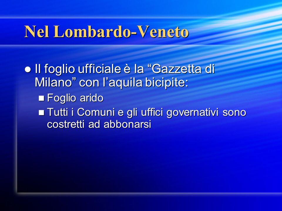 Nel Lombardo-Veneto Il foglio ufficiale è la Gazzetta di Milano con l'aquila bicipite: Foglio arido.