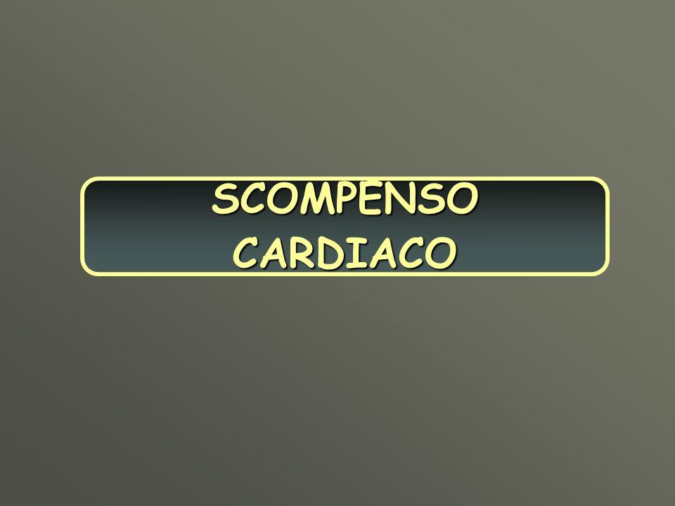 SCOMPENSO CARDIACO Definizione, prognosi, possibilità diagnostiche e terapeutiche della scompenso cardiaco indotto da ANT.